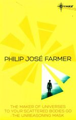 Philip Jose Farmer SF Gateway Omnibus : The Maker of Universes, To Your Scattered Bodies Go, Dayworld - Philip Jose Farmer