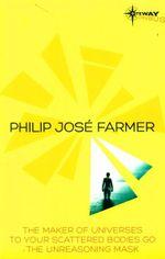 Philip Jose Farmer SF Gateway Omnibus : The Maker of Universes, To Your Scattered Bodies Go, Dayworld - Philip Jose Farmer