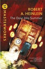 The Door into Summer : S.F. Masterworks   - Robert A. Heinlein