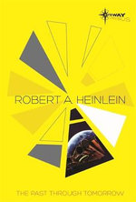 The Past Through Tomorrow : The SF Gateway Omnibus - Robert A. Heinlein