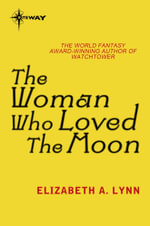 The Woman Who Loved the Moon - Elizabeth A. Lynn