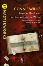 Time is the Fire : The Best of Connie Willis - Connie Willis