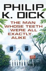 The Man Whose Teeth Were All Exactly Alike - Philip K. Dick