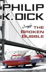 The Broken Bubble - Philip K. Dick