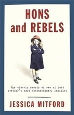 Hons and Rebels : The Classic Memoir of One of Last Century's Most Extraordinary Families - Jessica Mitford