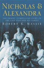 Nicholas and Alexandra : The Classic Account of the Fall of the Romanov Dynasty - Robert K. Massie