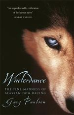 Winterdance : The Fine Madness of Running the Iditarod - Gary Paulsen