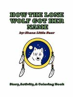 How the Lone Wolf Got Her Name - Shena Little Bear