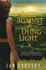 Rage Against the Dying Light : The Story of Boudicca Warrior Queen - Jan Surasky