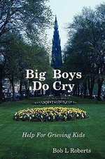 Big Boys Do Cry - Help For Grieving Kids - Bob L Roberts
