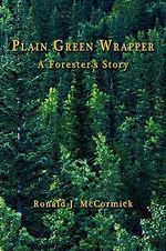 PLAIN GREEN WRAPPER A Forester's Story :  Patterns of Growth and Change - Ronald J. McCormick