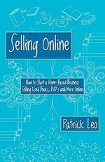 Selling Online : How to Start a Home-Based Business Selling Used Books, DVD's and More Online - Patrick Leo