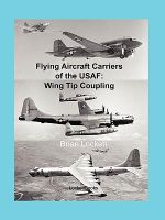 Flying Aircraft Carriers of the USAF : Wing Tip Coupling - Brian Lockett