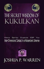Secret Wisdom of Kukulkan : A Practical Guide - Joshua P. Warren