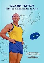 Clark Hatch : Fitness Ambassador to Asia - Clark G Hatch