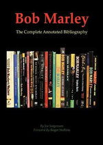 Bob Marley : The Complete Annotated Bibliography - Joe Jurgenson