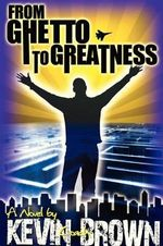 From Ghetto to Greatness - Kevin Brown