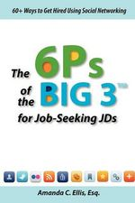 The 6p's of the Big 3 for Job-Seeking Jds - Amanda Ellis