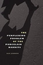 The Perplexing Problem of the Porcelain Bandits : After the Vietnam War, Living with Ptsd and Rsd - Dan Johnson
