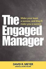 The Engaged Manager - Professor David R Meyer