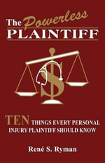 The Powerless Plaintiff : Ten Things Every Personal Injury Plaintiff Should Know - Ren Ryman