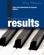 Keyboard Results : Piano and Fundamentals for Everyone - Volume 1 - Jay Snyder