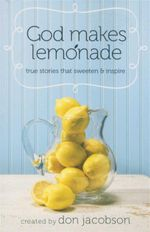 God Makes Lemonade : True Stories That Sweeten and Inspire - Don Jacobson