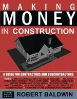 Making Money in Construction : A Guide for Contractors and Subcontractors - Dr Robert Baldwin