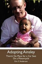 Adopting Ainsley : There's No Place for a Car Seat on a Motorcycle - Eric C Anderson