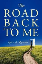 The Road Back to Me : Healing and Recovering from Co-Dependency, Addiction, Enabling, and Low Self Esteem. - Lisa A Romano
