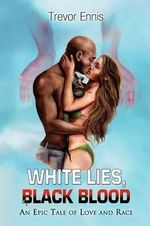 White Lies, Black Blood : An Epic Tale of Love and Race - Trevor Ennis