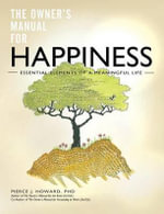 The Owner's Manual for Happiness--Essential Elements of a Meaningful Life - Pierce Johnson Howard