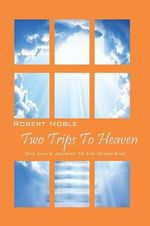 Two Trips to Heaven : One Man's Journey to the Other-Side - Robert Noble