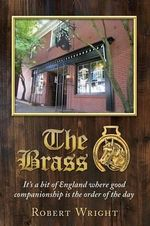 The Brass : It's a Bit of England Where Good Companionship Is the Order of the Day - Robert Philip Wright