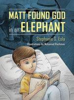 Matt Found God in an Elephant - Stephanie S Esla