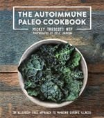 The Autoimmune Paleo Cookbook : An Allergen-Free Approach to Managing Chronic Illness - Mickey Trescott