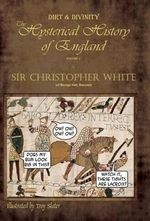 Dirt & Divinity : The Hysterical History of England - Volume 1 - Baronet Sir Chris White of Boulge Hall