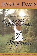 Getting Through the Wilderness of Singleness - Jessica Davis
