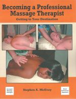 Becoming a Professional Massage Therapist : Getting to Your Destination - Stephen A. McEvoy