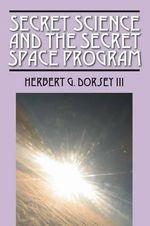 Secret Science and the Secret Space Program - Herbert G Dorsey