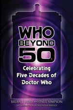 Who Beyond 50 : Celebrating Five Decades of Doctor Who - Brian J Robb
