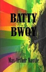 Batty Bwoy - Max-Arthur Mantle