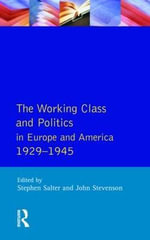 The Working Class and Politics in Europe and America 1929-1945 - Stephen Salter