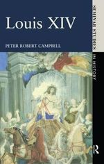 Louis XIV, 1661-1715 : 1720-45 - Peter Robert Campbell