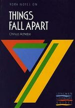 Things Fall Apart - YORK NOTES : York Notes - Chinua Achebe