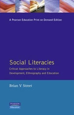 Social Literacies : Critical Approaches to Literacy in Development, Ethnography and Education - Brian V. Street