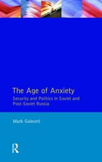 The Age of Anxiety : Security and Politics in Soviet and Post-Soviet Russia - Mark Galeotti