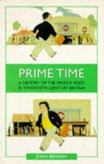 Prime Time : A History of the Middle Aged in Twentieth-century Britain - John Benson