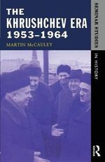 The Khrushchev Era, 1953-1964 : 1953-64 - Martin McCauley