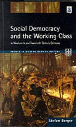 Social Democracy and the Working Class in Nineteenth and Twentieth-century Germany : America as a Foreign Culture - Stefan Berger